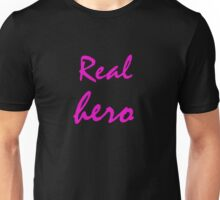 Real hero. Unisex T-Shirt