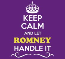 Keep Calm and Let ROMNEY Handle it by yourname