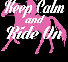 KEEP CALM AND RIDE ON by fancytees