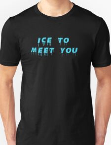Ice to meeet you! Unisex T-Shirt