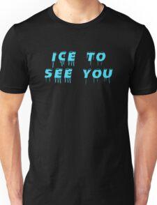 Ice to seeeeeee you! Unisex T-Shirt