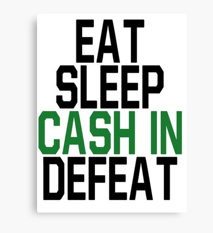 Eat, Sleep, Cash In, Defeat Canvas Print