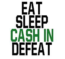 Eat, Sleep, Cash In, Defeat Photographic Print