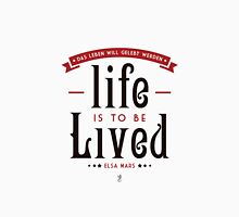 Life is to be LIVED Unisex T-Shirt