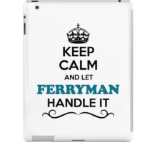 Keep Calm and Let FERRYMAN Handle it iPad Case/Skin