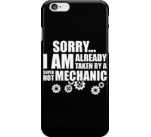 sorry i am already taken by a super hot mechanic iPhone Case/Skin