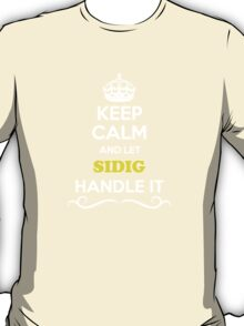 Keep Calm and Let SIDIG Handle it T-Shirt