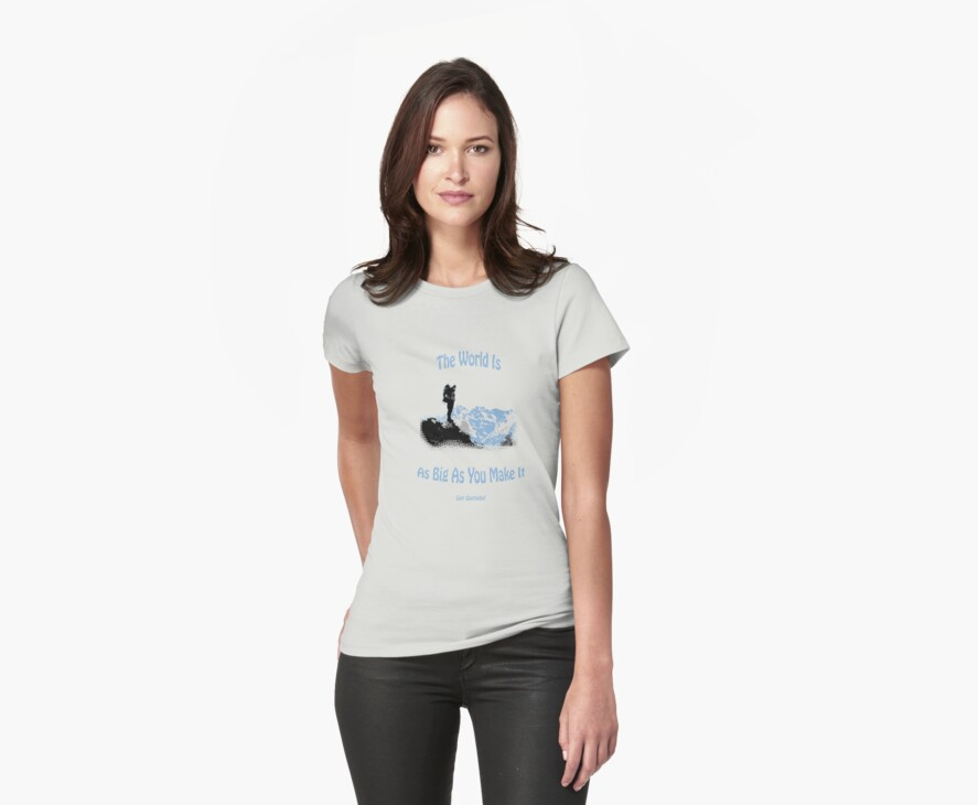 The world is as big as you make it Tshirt by Kristi Bryant