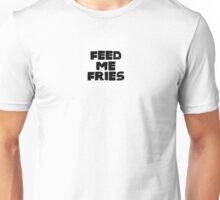 Feed Me Fries Unisex T-Shirt