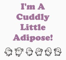 I'm a cuddly little Adipose! One Piece - Short Sleeve
