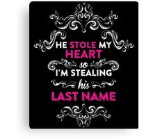 he stole my heart so i'm stealing his last name Canvas Print