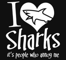 I LOVE SHARKS IT'S PEOPLE WHO ANNOY ME T-Shirt