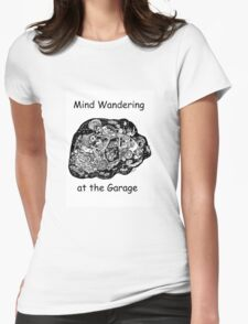 Mind Wandering at the Garage Womens Fitted T-Shirt