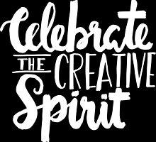Celebrate the Creative Spirit - White Design by noeldolan