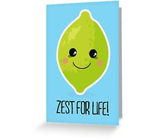 Zest for life! Greeting Card