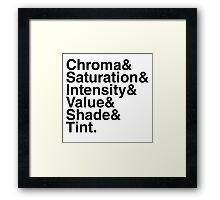 Chroma & Saturation & Intensity & Value & Shade & Tint. Framed Print