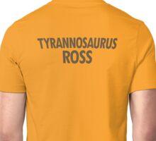 Tyrannosaurus Ross Unisex T-Shirt