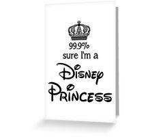 99.9% sure i'm a disney princess Greeting Card