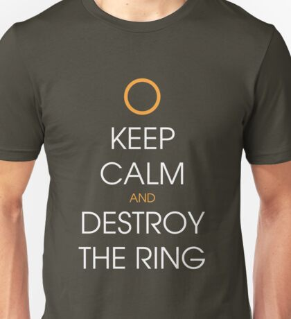 Keep calm and destroy the ring Unisex T-Shirt