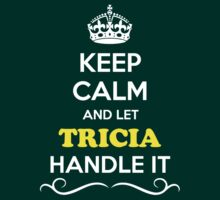 Keep Calm and Let TRICIA Handle it by gregwelch