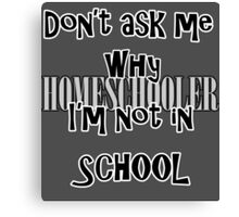 Don't ask me why I'm not in SCHOOL.  Canvas Print