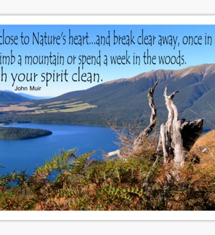 Keep close to Nature's Heart...Wash your spirit clean (John Muir) Sticker
