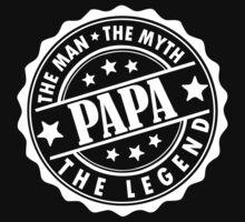 Papa - The Man, The Myth, The Legend by LegendTLab