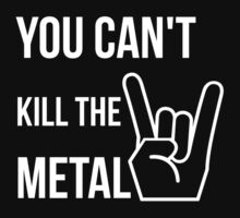 You can't kill the metal. Kids Tee
