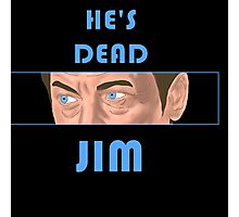 He's Dead, Jim! Photographic Print