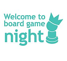 Welcome to board game night Photographic Print