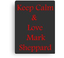 Keep Calm, Love Mark Sheppard Canvas Print