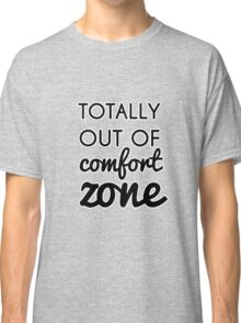 Totally Out of Comfort Zone Classic T-Shirt