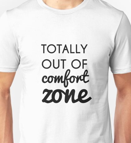 Totally Out of Comfort Zone Unisex T-Shirt