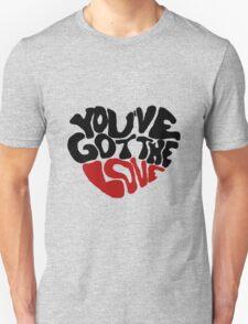 You've Got The Love Unisex T-Shirt