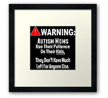 Autism Moms Use Their Patience On Their Kids, They Don't Have Much Left For Anyone Else - Funny Tshirt Framed Print