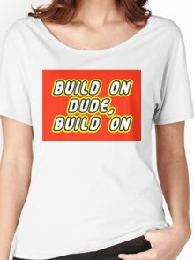 BUILD ON DUDE, BUILD ON Women's Relaxed Fit T-Shirt
