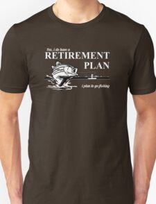 Yes, I Do Have A Retirement Plan I Plan To Go Fishing - Funny Tshirt T-Shirt
