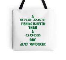 A BAD DAY FISHING IS BETTER THAN A GOOD DAY AT WORK Tote Bag