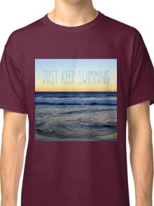 Just Keep Swimming Classic T-Shirt