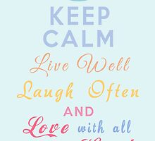 Keep Calm Live Well Laugh Often and Love With All Your Heart by Lallinda