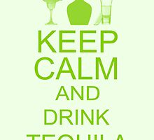 Keep Calm and Drink Tequila  by Lallinda