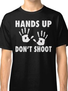 Hands Up Don't Shoot  Classic T-Shirt