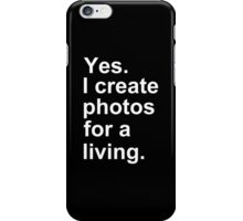 Yes I Create Photos For A Living - Funny Tshirt iPhone Case/Skin