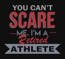 You Can't Scare Me I'm A Retired Athlete - Custom Tshirt by custom333