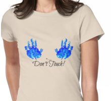 Don't Touch! Womens Fitted T-Shirt