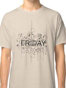 Friday - i love fridays! Classic T-Shirt