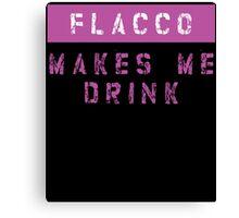 FLACCO MAKES ME DRINK Canvas Print