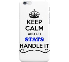 Keep Calm and Let STATS Handle it iPhone Case/Skin
