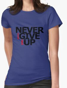 NEVER gonna GIVE you UP! Womens Fitted T-Shirt