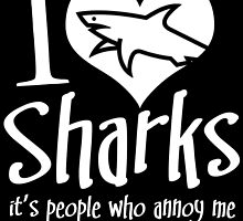 I LOVE SHARKS it's people who annoy me by fancytees